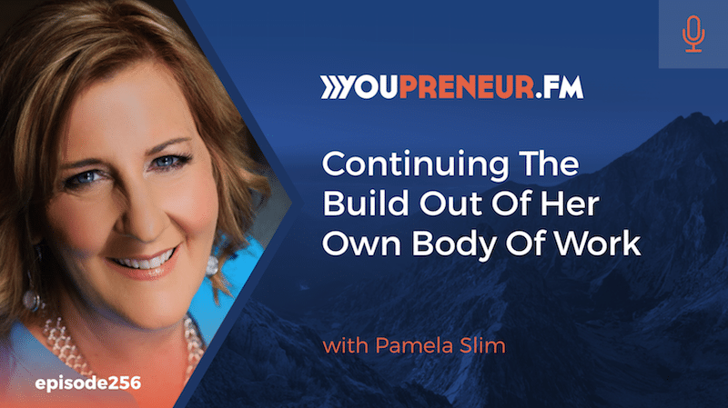 Continuing The Build Out Of Her Own Body Of Work, with Pamela Slim