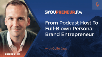 From Podcast Host to Full-Blown Personal Brand Entrepreneur, with Colin Gray