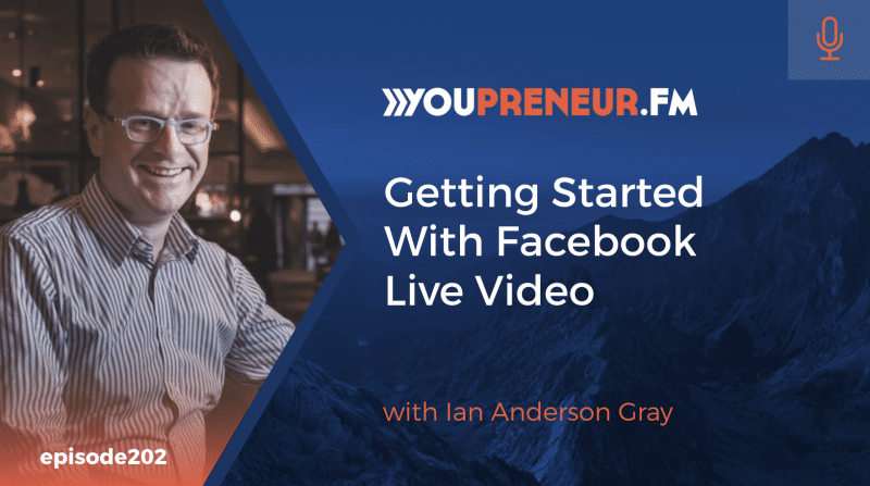Getting Started with Facebook Live Video, with Ian Anderson Gray