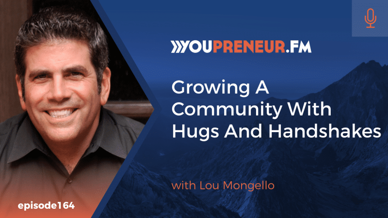Growing a Community with Hugs and Handshakes, with Lou Mongello