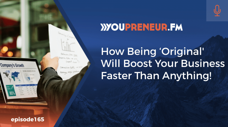 How Being 'Original' Will Boost Your Business Faster Than Anything!