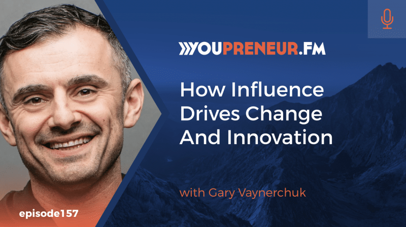 How Influence Drives Change and Innovation, with Gary Vaynerchuk