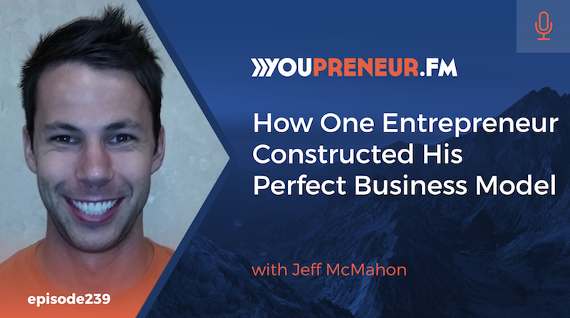 How One Entrepreneur Constructed His Perfect Business Model, with Jeff McMahon
