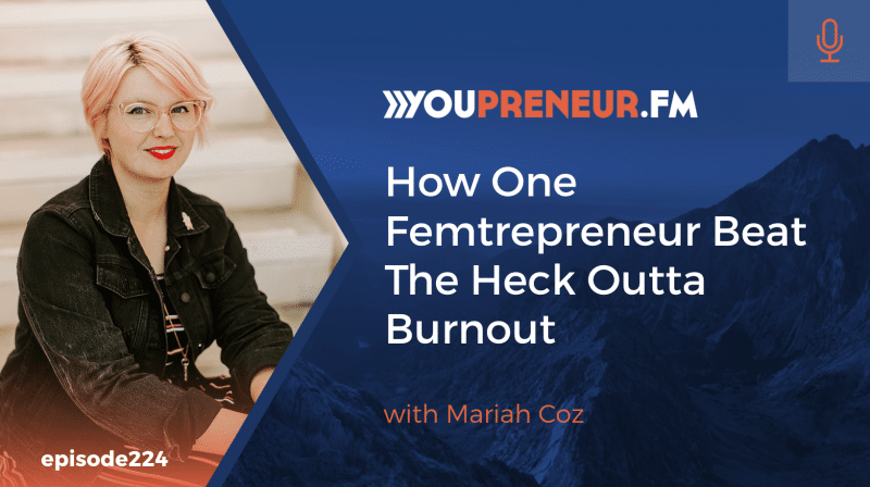 How One Femtrepreneur Beat the Heck Outta Burnout, with Mariah Coz
