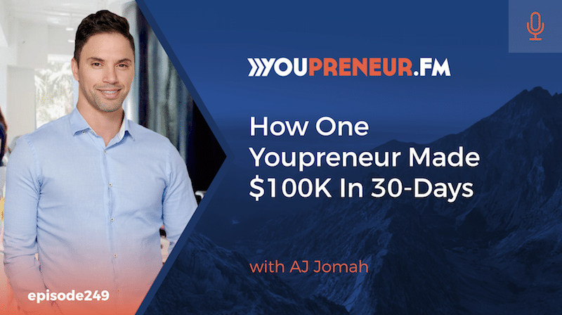 How One Youpreneur Made $100K In 30-Days, with AJ Jomah