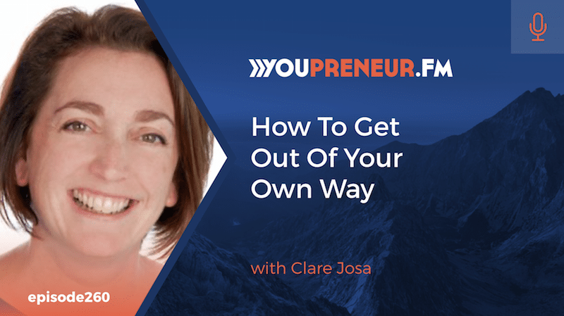 How To Get Out Of Your Own Way, with Clare Josa