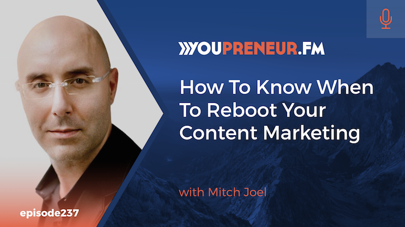 How to Know When to Reboot Your Content Marketing, with Mitch Joel