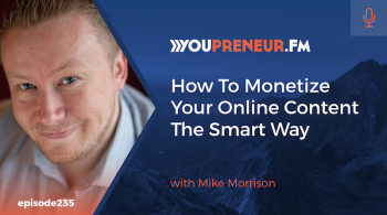 How To Monetize Your Online Content The Smart Way, with Mike Morrison