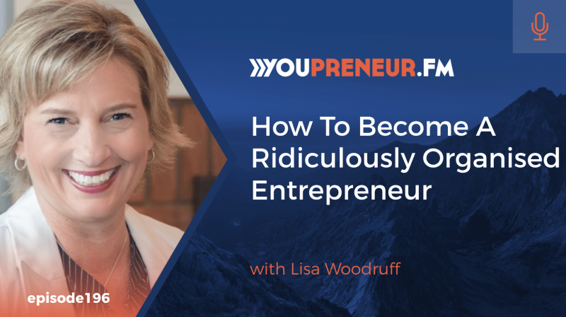 How to Become a Ridiculously Organised Entrepreneur, with Lisa Woodruff