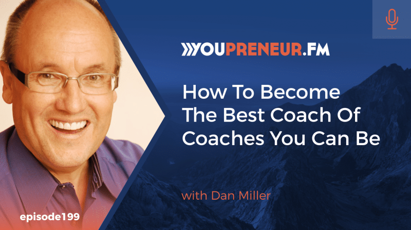How to Become the Best Coach of Coaches You Can Be, with Dan Miller