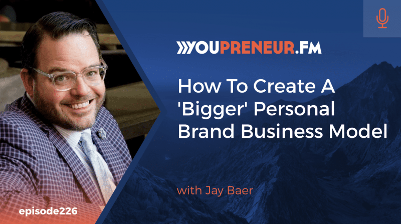 How to Create a Bigger Personal Brand Business Model, with Jay Baer