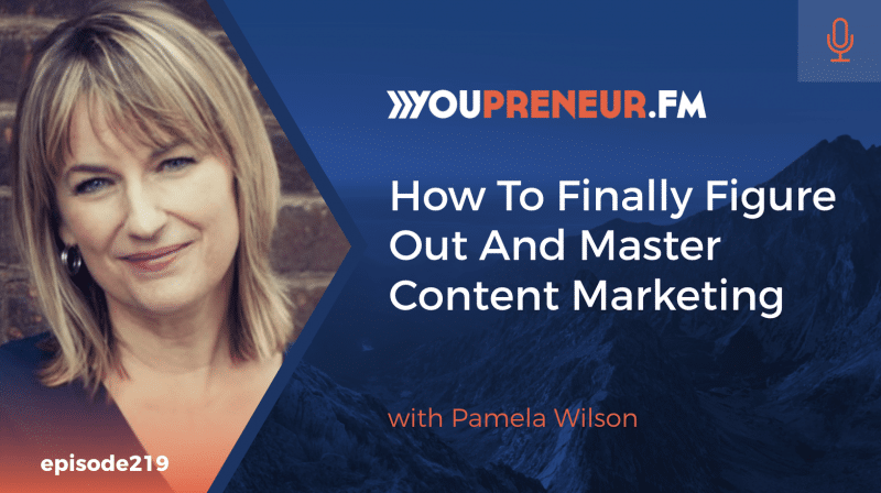 How to Finally Figure Out & Master Content Marketing, with Pamela Wilson