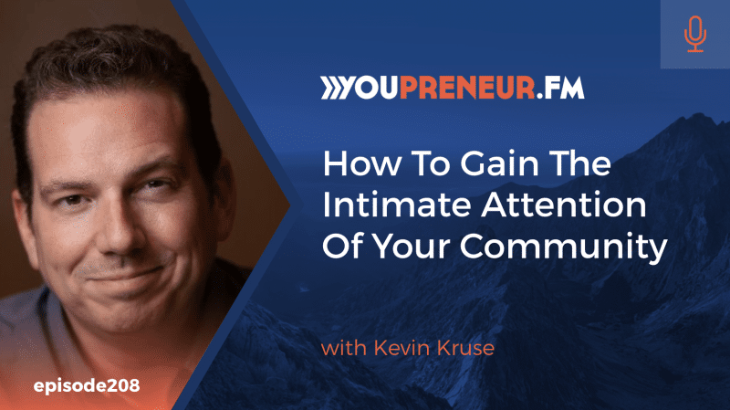 How to Gain the Intimate Attention of Your Community, with Kevin Kruse