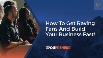 How to Get Raving Fans & Build Your Business Fast!