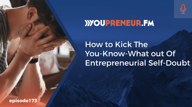 How to Kick The You-Know-What Out of Entrepreneurial Self-Doubt