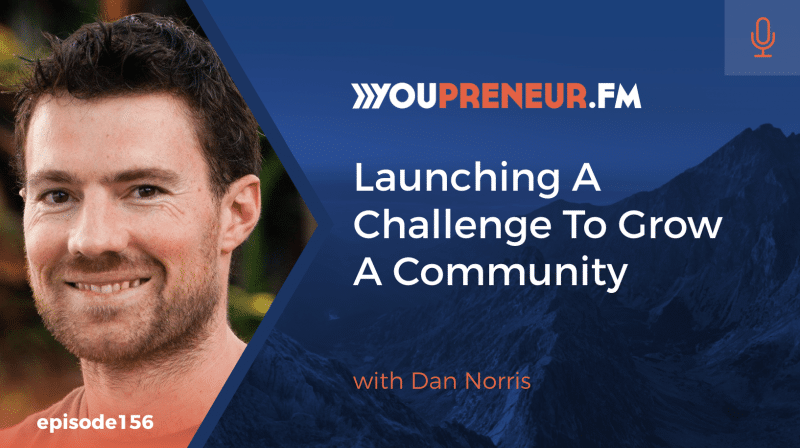Launching A Challenge To Grow A Community, with Dan Norris