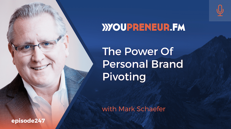 The Power of Personal Brand Pivoting, with Mark Schaefer