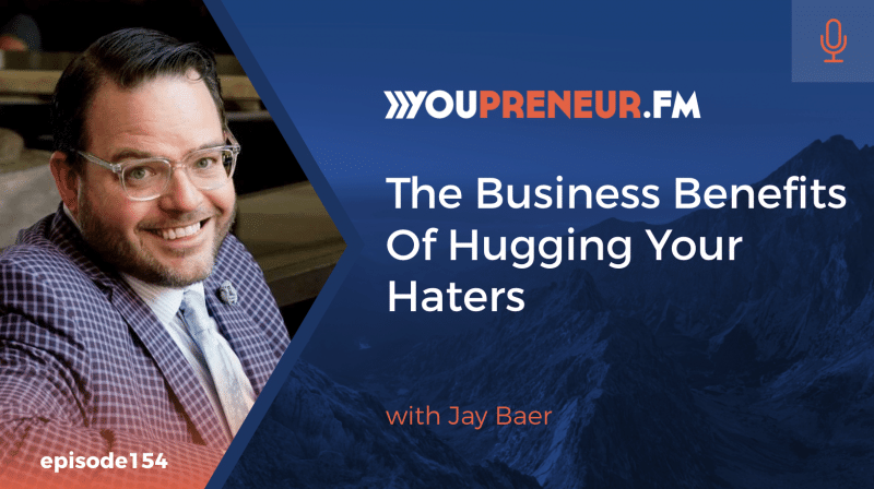The Business Benefits Of Hugging Your Haters, with Jay Baer