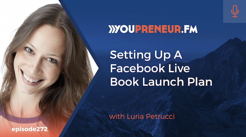 Setting Up A Facebook Live Book Launch Plan, with Luria Petrucci