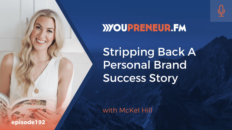 Stripping Back a Personal Brand Success Story, with McKel Hill