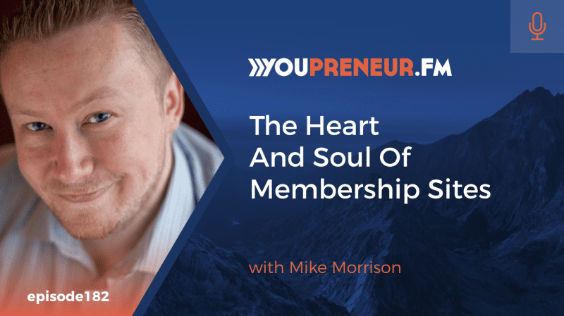 The Heart & Soul of Membership Sites, with Mike Morrison