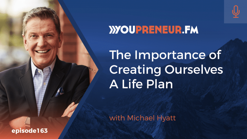 The Importance of Creating Ourselves a Life Plan, with Michael Hyatt