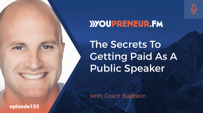 The Secrets To Getting Paid As A Public Speaker, with Grant Baldwin