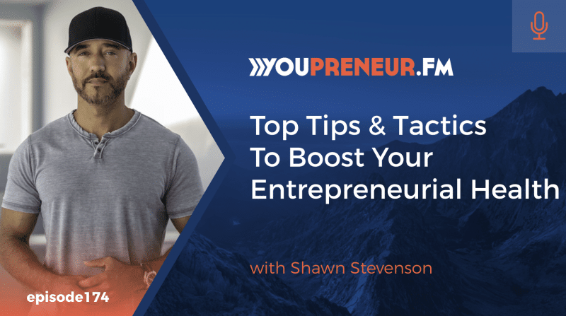 Top Tips & Tactics to Boost Your Entrepreneurial Health, with Shawn Stevenson