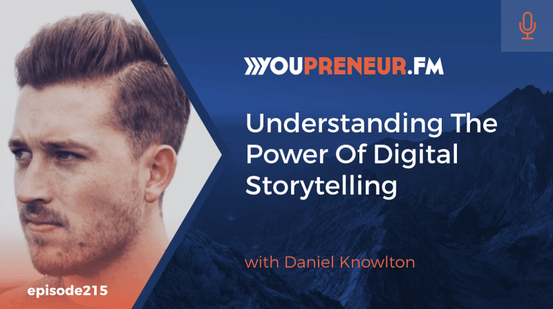 Understanding the Power of Digital Storytelling, with Daniel Knowlton