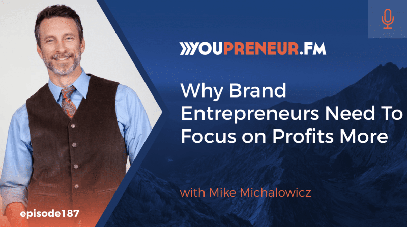 Why Brand Entrepreneurs Need to Focus on Profits More, with Mike Michalowicz