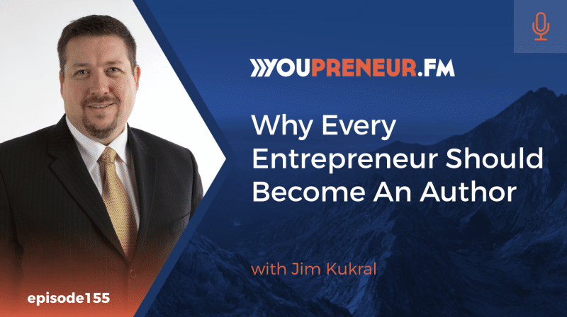 Why Every Entrepreneur Should Become An Author, with Jim Kukral