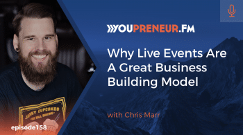 Why Live Events are a Great Business Building Model, with Chris Marr
