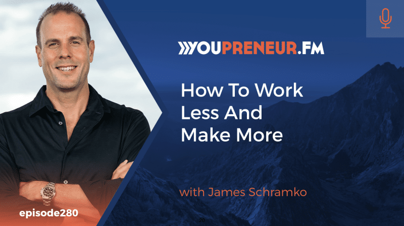 YOU280 - How to Work Less and Make More, with James Schramko
