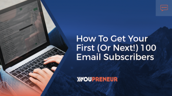 How to Get Your First (or next!) 100 Email Subscribers