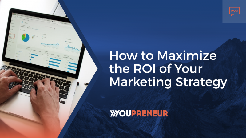 How to Maximize the ROI of Your Marketing Strategy