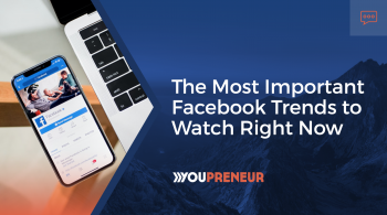 The Most Important Facebook Trends to Watch Right Now