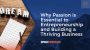 Why Passion is Essential to Entrepreneurship and Building a Thriving Business